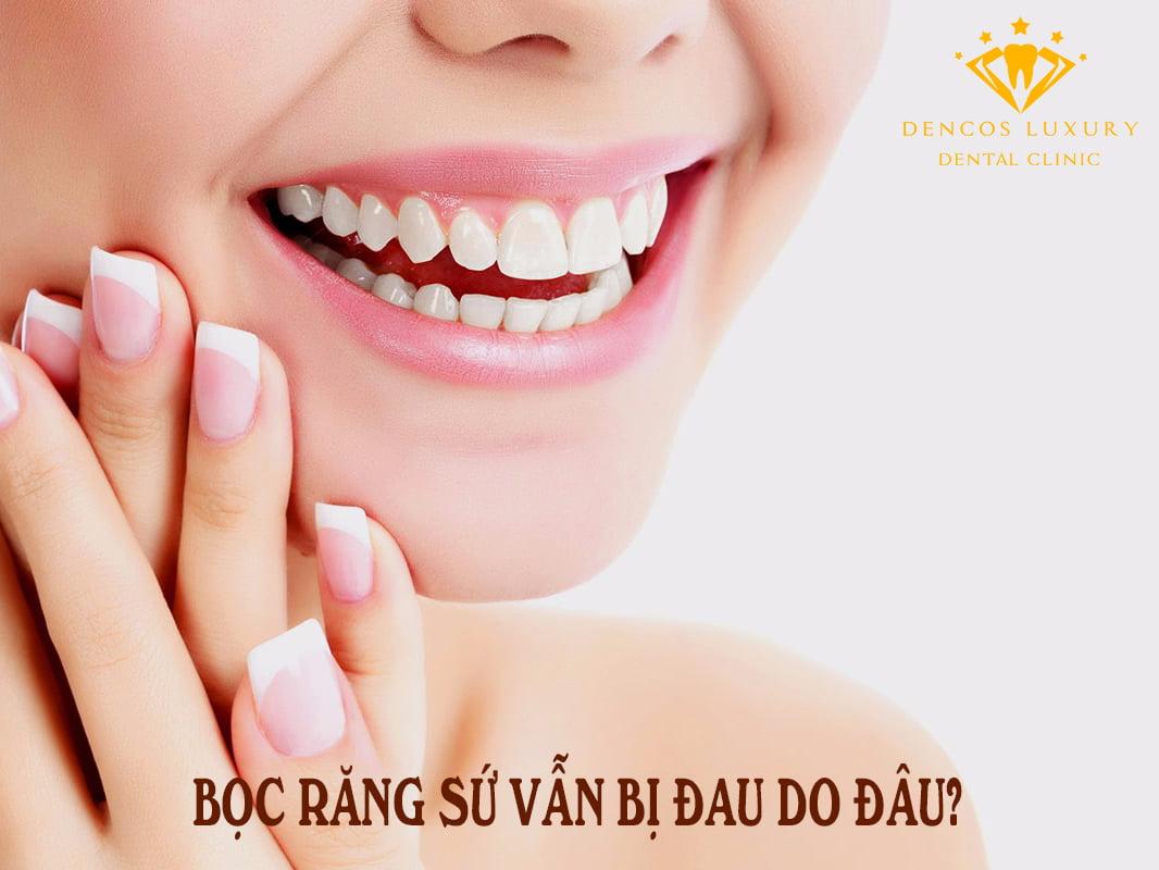 Bọc răng sứ vẫn bị đau do đâu?